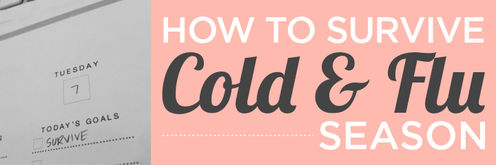 How To Survive The Cold and Flu Season