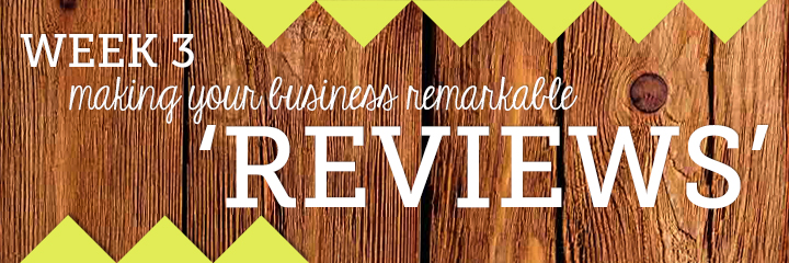 Week 3: Making Your Business Remarkable - Reviews