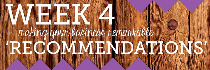 Making Your Business Remarkable - Week 4: Recommendations