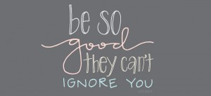 ©Dandyline Designs - Be so good, they can't ignore you